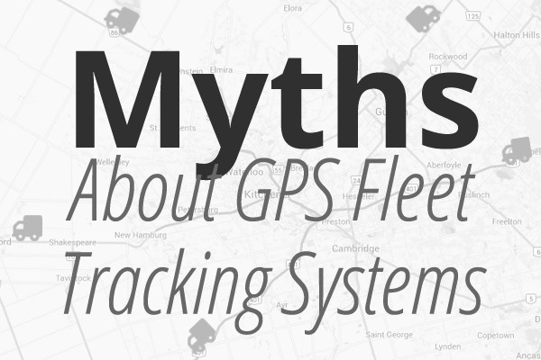 GPS Fleet Tracking Systems Myths