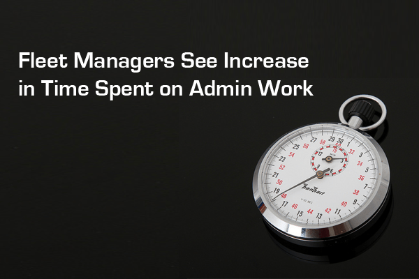 Fleet Managers See Increase in Admin Work