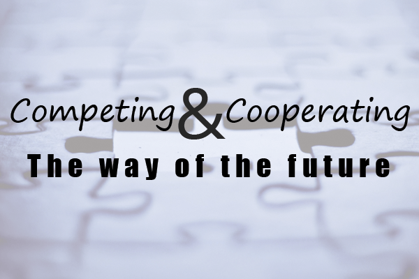 Competing and Cooperating The Way of the Future