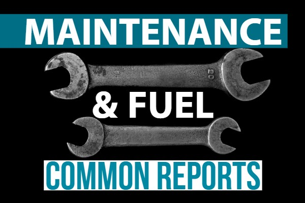 Part 2: Common Useful Reports – Maintenance & Fuel Reports