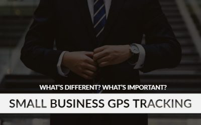 GPS Tracking for Small Businesses: What's Different? What's Important?